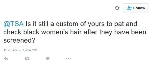 TSA Tweet: Is it still a custom of yours to pat and check blacck women's hair after they have been screened?